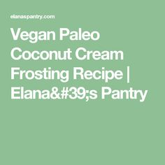 Vegan Paleo Coconut Cream Frosting Recipe | Elana's Pantry