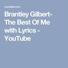 Brantley Gilbert- The Best Of Me with Lyrics - YouTube