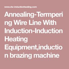 Annealing-Termpering Wire Line With Induction-Induction Heating Equipment,induction brazing machine
