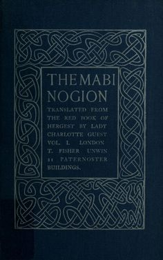 https://ia700600.us.archive.org/BookReader/BookReaderImages.php?zip=/18/items/mabinogion01schr/mabinogion01schr_jp2.zip&file=mabinogion01schr_jp2/mabinogion01schr_0001.jp2&scale=4&rotate=0  The Mabinogion by Schreiber, Charlotte, Lady, 1812-1895  Published 1902