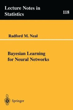 Bayesian Learning for Neural Networks (Lecture Notes in Statistics) by Radford M. Neal. $149.00. Author: Radford M. Neal. Publisher: Springer; 1 edition (August 9, 1996). Edition - 1. Publication: August 9, 1996