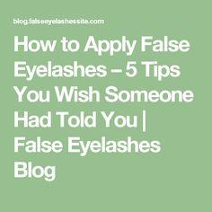 How to Apply False Eyelashes – 5 Tips You Wish Someone Had Told You | False Eyelashes Blog