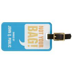 Luggage Tag: Not Your Bag Luggage Tags (funny, comical, humorous, saying, slogan)