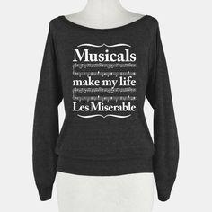 Musicals Make My Life Les... | T-Shirts, Tank Tops, Sweatshirts and Hoodies | HUMAN