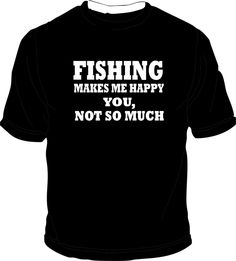 Fishing, My EXBh8tfulllll!# bought this shirt and wore it on a date,i think she was trying to tell me somthn but i was too busy admiting her beauty