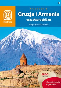 Gruzja, Armenia oraz Azerbejdżan. Magiczne Zakaukazie. Wydawnictwo Bezdroża - praca zbiorowa, #bezdroza, #gruzja, #georgia