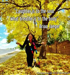 On Laughter....quotes from Executive Life Coach - Ariaa Jaeger - #quotes