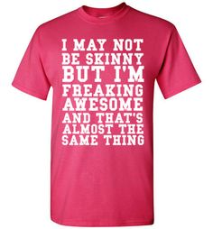 I MAY NOT BE SKINNY - glamfoxx.com - Skreened T-shirts, Organic Shirts, Hoodies, Kids Tees, Baby One-Pieces and Tote Bags