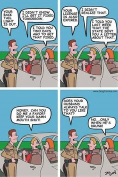 A guy is drunk driving in this cartoon when a cop pulls him over for a busted tail light, See what the guys wife says its funny. You Funny, Really Funny, Funny Stuff, Funny Shit, Funny Things, Random Stuff, Funny Images, Best Funny Pictures, Funniest Photos