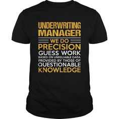 Underwriting Manager Manager We Do Precision Guess Work Knowledge T-Shirts, Hoodies
