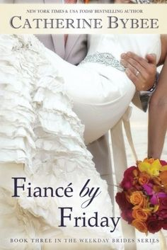 Fiancé by Friday (Weekday Brides Series, Book 3) by Cathe...