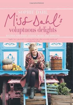 Miss Dahl\'s Voluptuous Delights: Recipes for Every Season Mood and Appetite by Dahl Sophie (2010) Hardcover