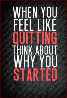 Motivation Quote, Motivational Quote, when you feel like quitting