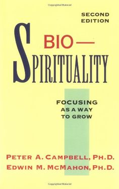 BioSpirituality: Focusing As a Way to Grow by Peter A. Campbell,http://www.amazon.com/dp/0829409378/ref=cm_sw_r_pi_dp_eB0msb0GNVAXCGYV
