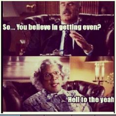 I love madea so much