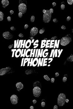 ...who's been touching my iphone?.....