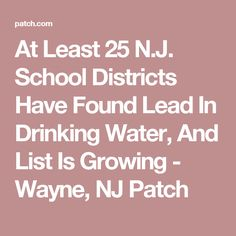 At Least 25 N.J. School Districts Have Found Lead In Drinking Water, And List Is Growing - Wayne, NJ Patch