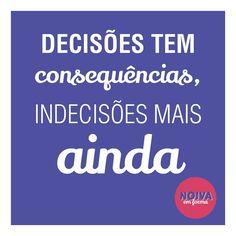 Decisões tem consequências, indecisões mais ainda.  #decisões #frases #motivacional #exercício #noiva #indecisão #quote