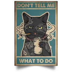 Cat - Don't Tell Me What To Do Poster. Say what you really think, not what people want to hear. Crazy Cat Lady, Crazy Cats, Tierischer Humor, Cat Posters, Funny Posters, Dibujos Cute, Canvas Paper, Illustrations, Cat Tattoo
