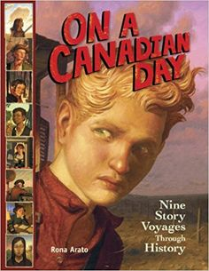 On a Canadian Day: Nine Story Voyages Through History (On a Day Story Voyages): Rona Arato, Peter Ferguson: 9781897349502: Amazon.com: Books