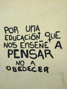 For an education that teaches us to THINK, not to obey. Street Quotes, More Than Words, Spanish Quotes, Sentences, Wise Words, Life Quotes, Wisdom, Positivity, Thoughts