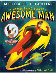The Astonishing Secret of Awesome Man by Michael Chabon Description:   Awesome Man can shoot positronic rays out of his eyeballs, fly as straight as an arrow, and hug mutant Jell-O! Even villains like Professor Von Evil and the Flaming Eyeball are no match for this caped crusader. But Awsome Man also has a secret... Can you guess what it is?