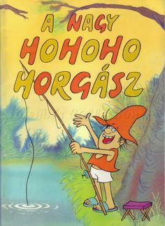 Csukás István A nagy ho-ho-ho horgász- the big fi-fi-fi fisherman:D fairy tale Brave, Retro 1, Beautiful Fairies, Love Me Forever, Hungary, Childhood Memories, Folk Art, Fairy Tales, My Books