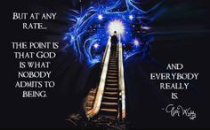 God is what nobody admits to being and everybody really is. Alan Watts