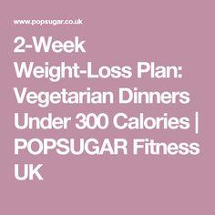 2-Week Weight-Loss Plan: Vegetarian Dinners Under 300 Calories | POPSUGAR Fitness UK