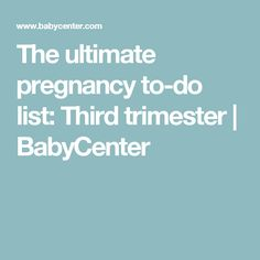 The ultimate pregnancy to-do list: Third trimester | BabyCenter