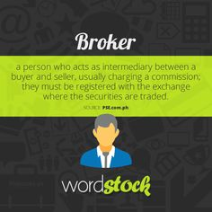 "#WordStock of the day ""Broker"" a person who acts as intermediary between a buyer and seller, usually charging a commission; they must be registered with the exchange where the securities are traded.(Source: PSE)"