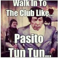 Pasito tun tun club Mexican lmao