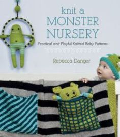 Knit A Monster Nursery: Practical And Playful Knitted Baby Patterns PDF