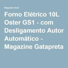 Forno Elétrico 10L Oster GS1 - com Desligamento Automático - Magazine Gatapreta