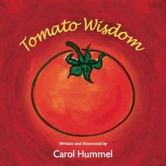 Tomato Wisdom by Emily Ellyn's mama: Carol Hummel Includes #recipe from @Emily_Ellyn, too.
