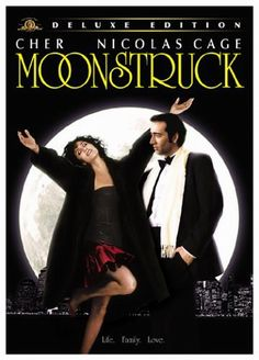 Moonstruck with Cher and Nicolas Cage. Loved that movie