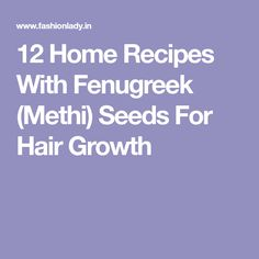 12 Home Recipes With Fenugreek (Methi) Seeds For Hair Growth