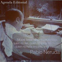 """""""Muere lentamente quien no viaja, quien no lee, quien no escucha música, quien no halla encanto en sí mismo."""" #PabloNeruda #frases #efemérides #septiembre #agendaeditorial"""