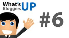 What's Up Bloggers! Roundup #6 with Uttoran Sen