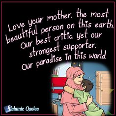 ISLAMIC QUOTES • Love your mother, the most beautiful person on...