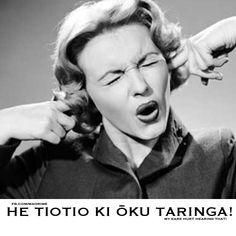 He tiotio ki ōku taringa! My ears hurt from hearing that.