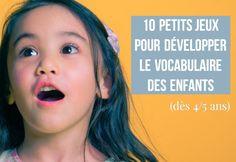 10 petits jeux pour développer le vocabulaire des enfants et favoriser l'expression orale et l'imagination(dès 4/5 ans)