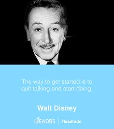 The way to get started is to quit talking and start doing. - Walt Disney #quotes #inspiration #startups