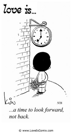 Love Is... time to look forward, not back.