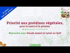 Priorité aux protéines végétales - Facebook live avec Claude Aubert et Lylian Le Goff - YouTube Claude, Bio, Facebook, Eat Healthy