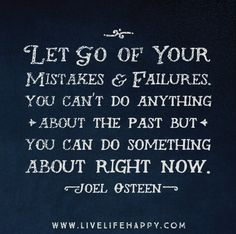 Let Go Of Your Mistakes-My past is my past, I'm learning and growing from them. Never going back to the man I was before. Thank you God for another opportunity to be a better man.