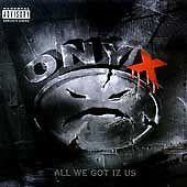 1 CENT CD: All We Got Iz Us  PA  by Onyx (Oct-1995, Def Jam (USA) #HAPPYNEWYEAR