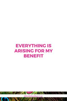 """A quote about seeing the benefit of an illness—""""Everything is arising for my benefit"""". Illness Quotes, Spiritual Quotes, Everything, Benefit, Spirituality, Spirit Quotes, Spirituality Quotes, Spiritual, Religious Quotes"""