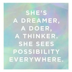 She's a dreamer, a doer, a thinker, she sees possibility everywhere! #girlpower #quotes Girl power