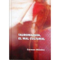 Tauromaquia : el mal cultural / Carmen Méndez